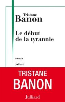 Le début de la tyrannie - TristaneBanon