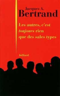 Les autres, c'est toujours rien que des sales types - Jacques AndréBertrand