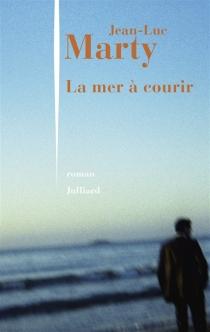 La mer à courir - Jean-LucMarty
