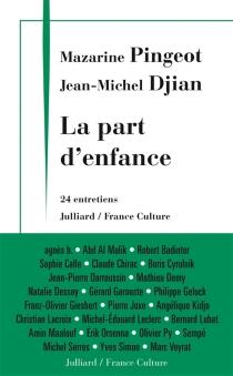 La part d'enfance : 24 entretiens - Jean-MichelDjian