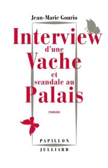 Interview d'une vache et scandale au Palais - Jean-MarieGourio