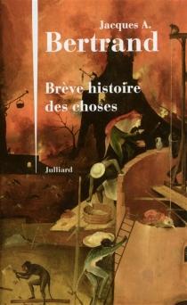 Brève histoire des choses - Jacques AndréBertrand
