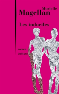 Les indociles - Murielle Magellan