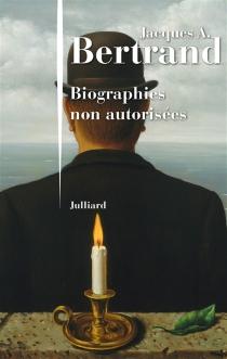Biographies non autorisées - Jacques AndréBertrand