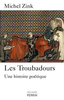 Les troubadours : une histoire poétique - MichelZink