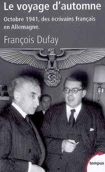 Le voyage d'automne : octobre 1941, des écrivains français en Allemagne - FrançoisDufay