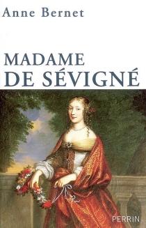Madame de Sévigné : mère passion - AnneBernet