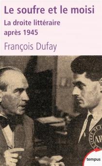 Le soufre et le moisi : la droite littéraire après 1945 : Chardonne, Morand et les hussards - FrançoisDufay