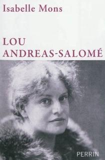 Lou Andreas-Salomé : en toute liberté - IsabelleMons