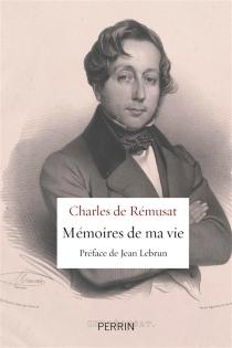 Mémoires de ma vie, 1814-1875 : du premier Empire à la République - Charles deRémusat