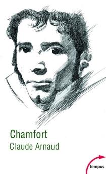 Chamfort : biographie, suivie de soixante-dix maximes, anecdotes, mots et dialogues inédits ou jamais réédités - ClaudeArnaud