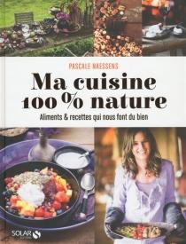ma cuisine 100 nature aliments recettes qui nous font du bien autres cuisine espace