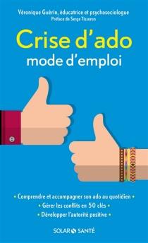Crise d'ado : mode d'emploi - VéroniqueGuérin