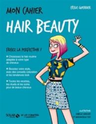 Mon cahier hair beauty : frisez la perfection !