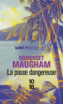 La passe dangereuse - William Somerset Maugham