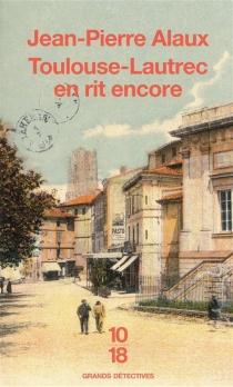 Toulouse-Lautrec en rit encore - Jean-PierreAlaux