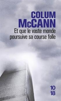 Et que le vaste monde poursuive sa course folle - ColumMcCann