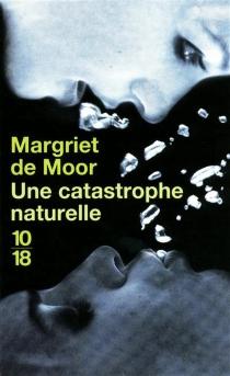 Une catastrophe naturelle - Margriet deMoor