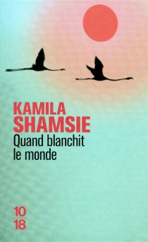 Quand blanchit le monde - KamilaShamsie