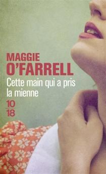Cette main qui a pris la mienne - MaggieO'Farrell