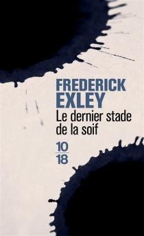 Le dernier stade de la soif : mémoires fictifs - FrederickExley