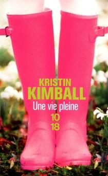 Une vie pleine : mon histoire d'amour avec un homme et une ferme - KristinKimball