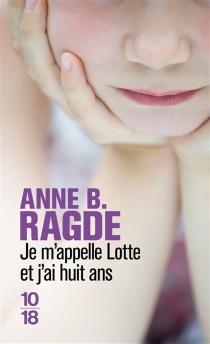 Je m'appelle Lotte et j'ai huit ans - Anne BirkefeldtRagde