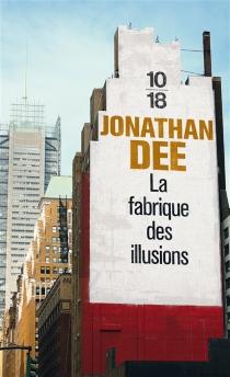 La fabrique des illusions - JonathanDee