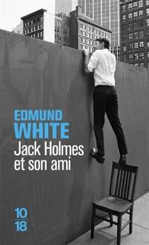 Jack Holmes et son ami - EdmundWhite