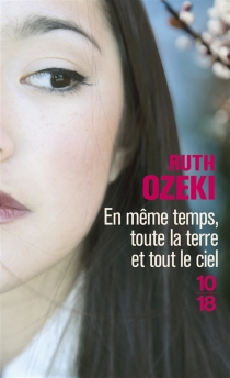En même temps, toute la terre et tout le ciel - Ruth L.Ozeki