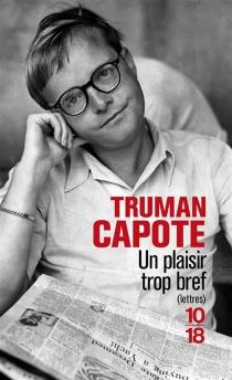 Un plaisir trop bref : lettres - TrumanCapote