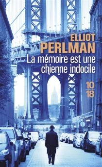 La mémoire est une chienne indocile - ElliotPerlman