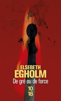 De gré ou de force - ElsebethEgholm