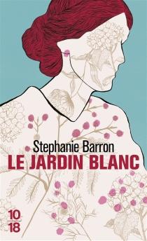 Le jardin blanc - StephanieBarron