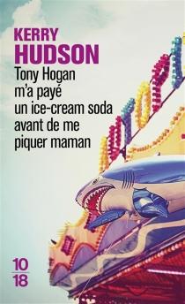 Tony Hogan m'a payé un ice-cream soda avant de me piquer maman - KerryHudson