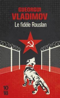 Le fidèle Rouslan - GuéorguiVladimov