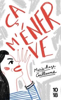 Ca m'énerve - Marie-AngeGuillaume