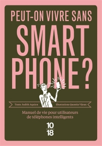 Peut-on vivre sans smartphone ? : manuel de vie pour utilisateurs de téléphones intelligents - JudithAquien