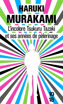 L'incolore Tsukuru Tazaki et ses années de pèlerinage - HarukiMurakami