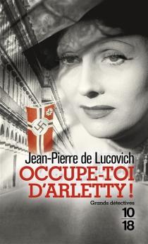 Occupe-toi d'Arletty ! - Jean-Pierre deLucovich