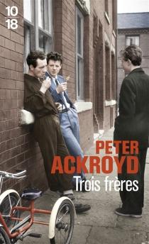 Trois frères - PeterAckroyd