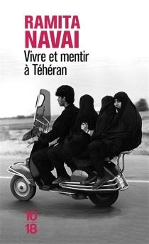 Vivre et mentir à Téhéran - RamitaNavai