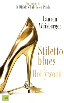 Stiletto blues à Hollywood - Lauren Weisberger
