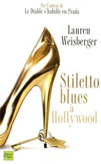 Stiletto blues à Hollywood - LaurenWeisberger