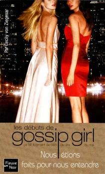 Nous étions faits pour nous entendre : les débuts de Gossip Girl - CecilyVon Ziegesar