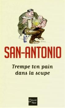 Trempe ton pain dans la soupe - San-Antonio