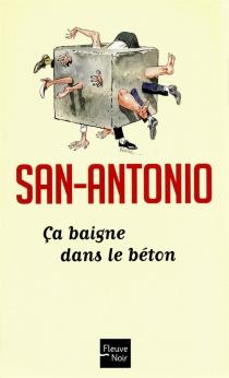 Ça baigne dans le béton ou L'infernale tragédie : roman tout ce qu'il y a de policier et je dirais même policier - San-Antonio