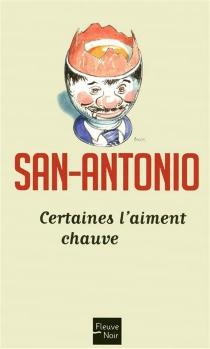 Certaines l'aiment chauve - San-Antonio