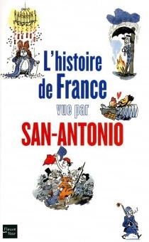 L'histoire de France vue par San-Antonio - San-Antonio