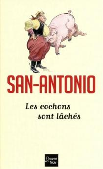 Les cochons sont lâchés - San-Antonio